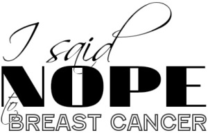 I said NOPE to Breast Cancer